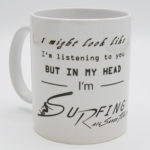 Kaffee Mug in it might look like I'm listening to you but in My head I'm surfing