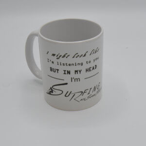 "Kaffee Mug ""I might look like I'm listening to you but in my head I'm surfing"""